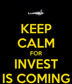 Poster: KEEP CALM FOR INVEST IS COMING