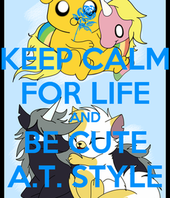 Poster: KEEP CALM FOR LIFE AND BE CUTE A.T. STYLE