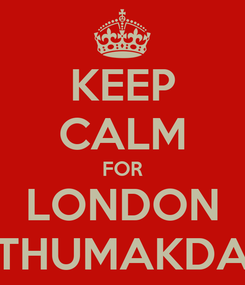 Poster: KEEP CALM FOR LONDON THUMAKDA