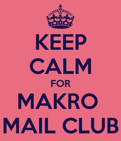 Poster: KEEP CALM FOR MAKRO  MAIL CLUB