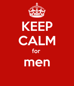 Poster: KEEP CALM for  men