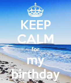 Poster: KEEP CALM for my birthday