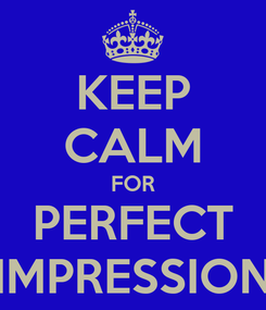 Poster: KEEP CALM FOR PERFECT IMPRESSION