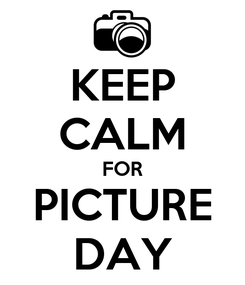 Poster: KEEP CALM FOR PICTURE DAY