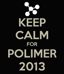 Poster: KEEP CALM FOR POLIMER 2013
