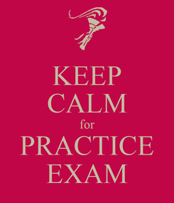 Poster: KEEP CALM for PRACTICE EXAM