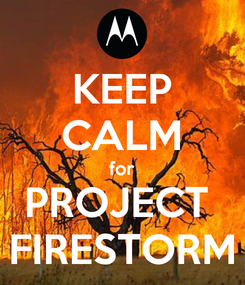 Poster: KEEP CALM for PROJECT  FIRESTORM