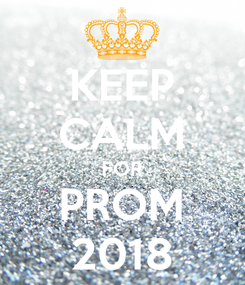 Poster: KEEP CALM FOR PROM 2018