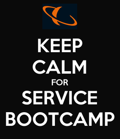Poster: KEEP CALM FOR SERVICE BOOTCAMP