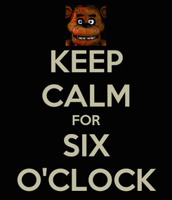 Poster: KEEP CALM FOR SIX O'CLOCK