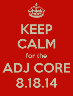 Poster: KEEP CALM for the ADJ CORE 8.18.14