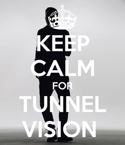 Poster: KEEP CALM FOR TUNNEL VISION