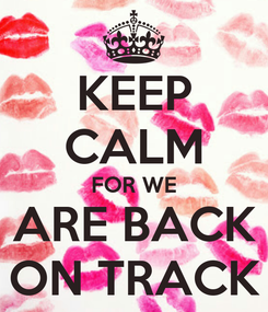 Poster: KEEP CALM FOR WE ARE BACK ON TRACK