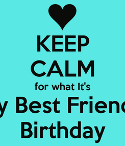 Poster: KEEP CALM for what It's My Best Friend's Birthday
