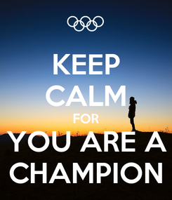 Poster: KEEP CALM FOR YOU ARE A CHAMPION
