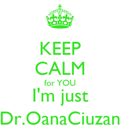 Poster: KEEP CALM for YOU I'm just Dr.OanaCiuzan