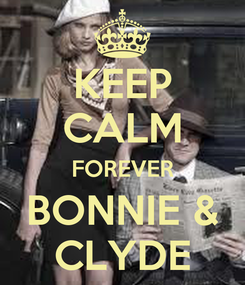 Poster: KEEP CALM FOREVER BONNIE & CLYDE