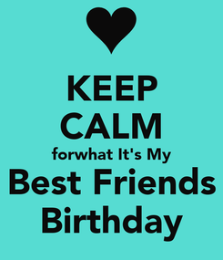 Poster: KEEP CALM forwhat It's My Best Friends Birthday
