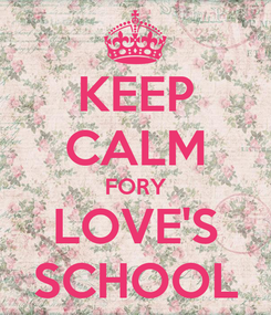Poster: KEEP CALM FORY LOVE'S SCHOOL