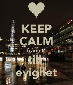 Poster: KEEP CALM från nu  till  evighet