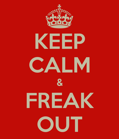Poster: KEEP CALM & FREAK OUT