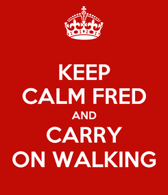 Poster: KEEP CALM FRED AND CARRY ON WALKING