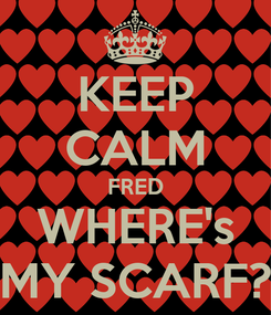 Poster: KEEP CALM FRED WHERE's MY SCARF?