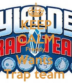 Poster: KEEP CALM Freddy  Wants  Trap team