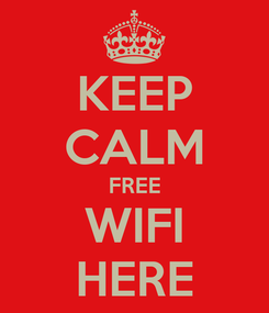 Poster: KEEP CALM FREE WIFI HERE