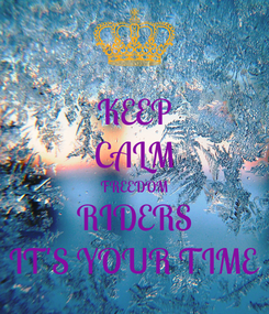 Poster: KEEP CALM FREEDOM RIDERS IT'S YOUR TIME