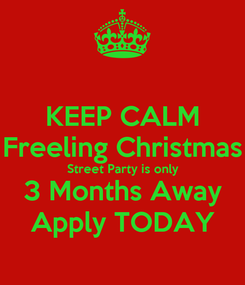 Poster: KEEP CALM Freeling Christmas Street Party is only 3 Months Away Apply TODAY