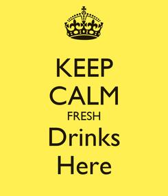 Poster: KEEP CALM FRESH Drinks Here
