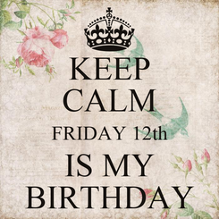 Poster: KEEP CALM FRIDAY 12th IS MY BIRTHDAY