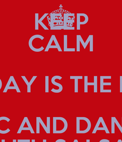 Poster: KEEP CALM FRIDAY IS THE DAY MUSiC AND DANCING TRUKUTU SALSA BAR