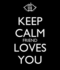 Poster: KEEP CALM FRIEND LOVES YOU