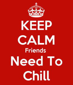 Poster: KEEP CALM Friends  Need To Chill