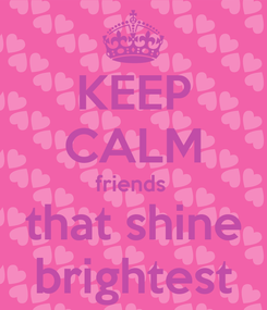 Poster: KEEP CALM friends  that shine brightest