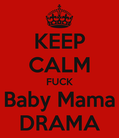 Poster: KEEP CALM FUCK Baby Mama DRAMA