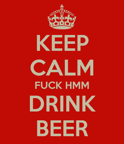Poster: KEEP CALM FUCK HMM DRINK BEER