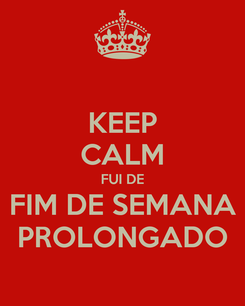 Poster: KEEP CALM FUI DE FIM DE SEMANA PROLONGADO