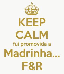 Poster: KEEP CALM fui promovida a Madrinha... F&R