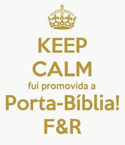 Poster: KEEP CALM fui promovida a Porta-Bíblia! F&R