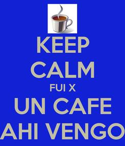 Poster: KEEP CALM FUI X UN CAFE AHI VENGO