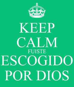Poster: KEEP CALM FUISTE ESCOGIDO POR DIOS