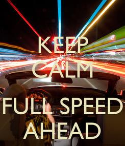 Poster: KEEP CALM  FULL SPEED AHEAD