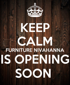 Poster: KEEP CALM FURNITURE NIVAHANNA IS OPENING SOON