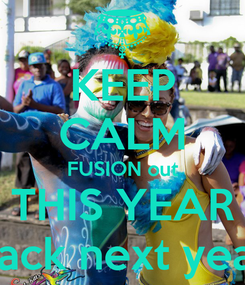 Poster: KEEP CALM FUSION out THIS YEAR back next year