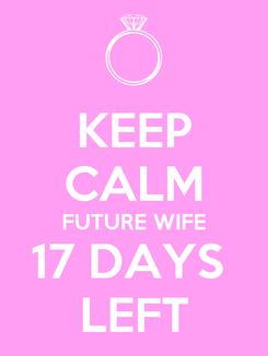 Poster: KEEP CALM FUTURE WIFE 17 DAYS  LEFT