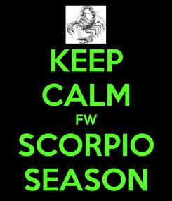 Poster: KEEP CALM FW SCORPIO SEASON