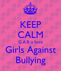 Poster: KEEP CALM G.A.B is here Girls Against Bullying